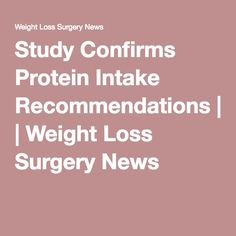 Study Confirms Protein Intake Recommendations | Weight Loss Surgery News