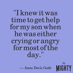 """mental health meme: I knew it was time to get help for my son when he was either crying or angry for most of the day."""""""