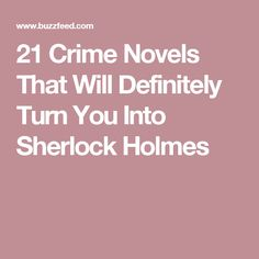 21 Crime Novels That Will Definitely Turn You Into Sherlock Holmes