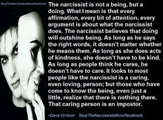 It looks to most people like the narcissist is a caring, even loving person; but those who have come to know the being, even just a little, realize that there is nothing there. That caring person is an imposter.