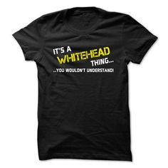 I Love Its a WHITEHEAD thing... you wouldnt understand! T shirts
