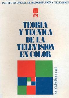 Teoría y técnica de la televisión en color / Tomás Bethencourt Machado