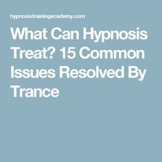What Can Hypnosis Treat? 15 Common Issues Resolved By Trance