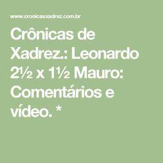 Crônicas de Xadrez.: Leonardo 2½ x 1½ Mauro: Comentários e vídeo. *