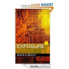 Exposure  Acacia Begley $2.99 or #free with Prime #books