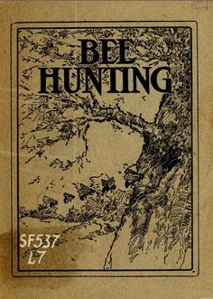 (1908) Bee hunting. A book of valuable information for bee hunters--tells how to line bees to trees, etc - John Ready Lockard https://www.facebook.com/Historical.Honeybee.Articles