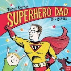 Superhero Dad from Timothy Knapman & Joe Berger. oh my - I believe I have just found the perfect new picture book for Father's Day from Nosy Crow. Perfect level of humour ...