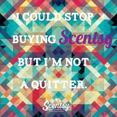 Not a quitter #scentsy #scentsbykris