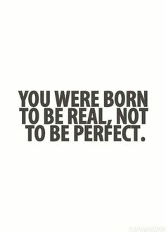U were bornes to be real not to be perfect