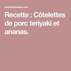 Recette : Côtelettes de porc teriyaki et ananas. Pork Chops, Pineapple, Mom, Recipes