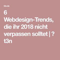 6 Webdesign-Trends, die ihr 2018 nicht verpassen solltet | ❤ t3n