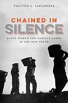 Chained in silence : Black women and convict labor in the new South