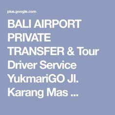 BALI AIRPORT PRIVATE TRANSFER & Tour Driver Service YukmariGO Jl. Karang Mas ...