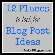 12 Places to Look for Blog Post Ideas via Basics4Bloggers.com