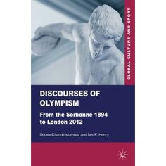 Price: $66.07 - Discourses of Olympism: From the Sorbonne 1894 to London 2012 (Global Culture and Sport Series) - TO ORDER, CLICK THE PHOTO