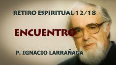 Encuentro. El Padre Ignacio Larrañaga nos lleva con este Retiro Espiritual, a un encuentro con Dios y con nosotros mismos, a experimentar personalmente la pr...
