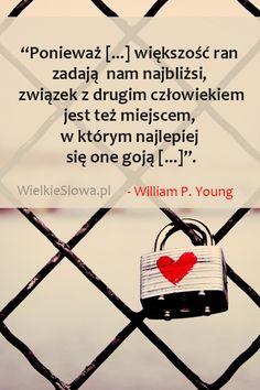 Ponieważ większość ran zadają nam najbliżsi... #Young-William-P,  #Człowiek…