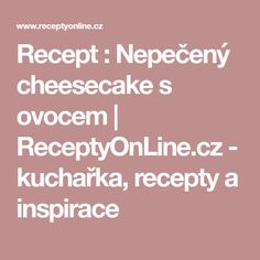 Recept : Nepečený cheesecake s ovocem | ReceptyOnLine.cz - kuchařka, recepty a inspirace