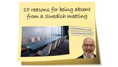 15 reasons for being absent from a Swedish meeting | Colin Moon | Pulse | LinkedIn