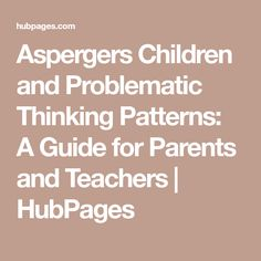Aspergers Children and Problematic Thinking Patterns: A Guide for Parents and Teachers Catastrophic Thinking, Black And White Thinking, Understanding Autism, Thinking Strategies, Making Inferences, Parents, Patterns, Dads