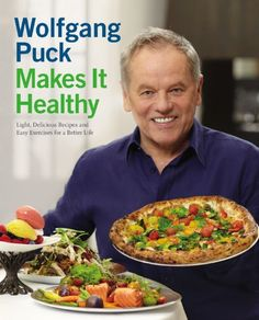 Book Cover Wolfgang Puck Makes It Healthy: Light, Delicious Recipes ...