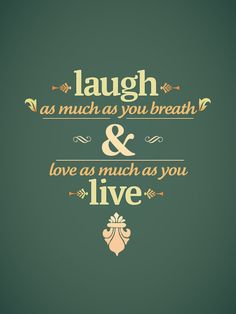 Laugh, Love, Live.
