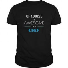 Chef T-shirt - Of course Im awesome Im a Chef #style #clothing. SIMILAR ITEMS => https://www.sunfrog.com/Jobs/Chef-T-shirt--Of-course-Im-awesome-Im-a-Chef-Black-Guys.html?60505