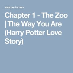 Chapter 1 - The Zoo   The Way You Are (Harry Potter Love Story)