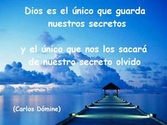 """El blog de Carlos Dómine: """"Dios es el único que guarda nuestros secretos y el único que nos los sacará de nuestro secreto olvido"""" (Carlos…"""
