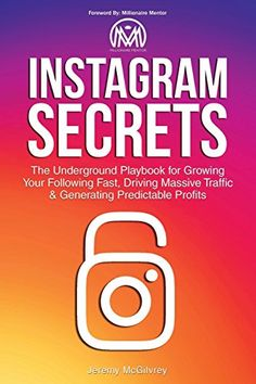 Instagram Secrets: The Underground Playbook for Growing Y...