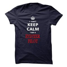 (Superior T-Shirts) Can not keep calm I am a FIGHTER PILOT - Buy Now