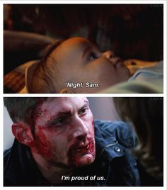 . Dean's first and last words. [ THIS IS NOT OKAY DEAN CAN NOT HAVE HIS LAST WORDS YET ]