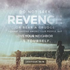 Do not seek revenge or bear a grudge against anyone among your people.