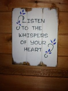 "Listen to the whispers of your heart 13""w x10 1/2""h hand-painted wood sign"