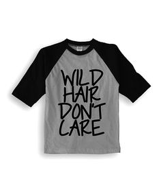 Take a look at this Gray & Black 'Wild Hair Don't Care' Raglan Tee - Toddler & Kids today!