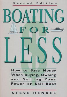Boating for Less - How to Save  Money Buying, Owning and Selling Your Power or Sailboat