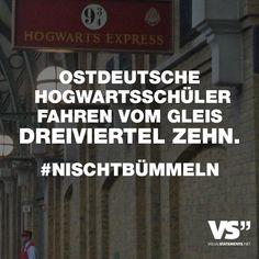 Visual Statements®️ Ostdeutsche Hogwartsschüler fahren vom Gleis dreiviertel Zehn. #Nischtbümmeln Sprüche/ Zitate/ Quotes/Spaß/ lustig / witzig / Fun