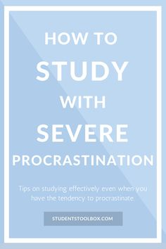 How To Study With Severe Procrastination   Students Toolbox