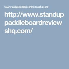http://www.standuppaddleboardreviewshq.com/