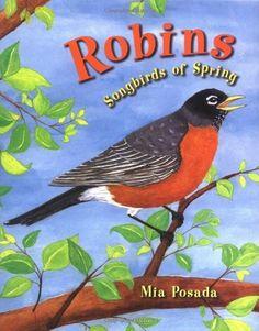 Robins: Songbirds of Spring by Mia Posada, http://www.amazon.com/dp/1575056151/ref=cm_sw_r_pi_dp_VX0brb12VVJ2T