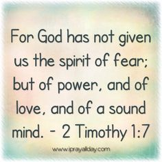 For God has not given us the spirit of fear; but of power, and of love, and of a sound mind.