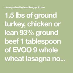 1.5 lbs of ground turkey, chicken or lean 93% ground beef 1 tablespoon of EVOO 9 whole wheat lasagna noodles 1 yellow onion 2-...