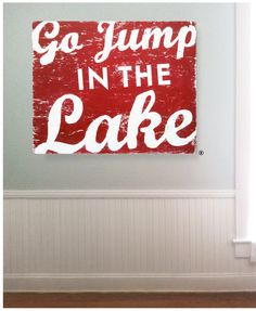 Large Oversized  Go Jump in the Lake rustic sign-  28 x 35. $125.00, via Etsy.