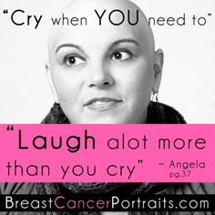 Cry when you need to - LAUGH a lot more than you cry! - Inspirational Quotes and Photos Of Breast Cancer Survivors From Book Breast Cancer Portraits: Wisdom From The Journey Breast Cancer Quotes, Breast Cancer Survivor, Breast Cancer Awareness, Breast Cancer Inspiration, Cancer Fighting Foods, Cancer Facts, Prostate Cancer, Girls Be Like, Inspirational Quotes