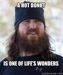 a hot donut is one of lifes wonders - Duck Dynasty
