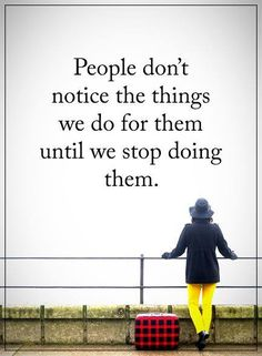 People don't notice the things we do for them until we stop doing them. #powerofpositivity #positivewords #positivethinking #inspirationalquote #motivationalquotes #quotes #happy #happylife #happiiness #life #love #faith #hope #trust #honesty #loyalty