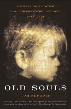 Old Souls: Compelling Evidence from Children Who Remember Past Lives (Scientific Search for Proof of Past Lives) by Thomas Shroder, http://www.amazon.com/dp/B004MME5PS/ref=cm_sw_r_pi_dp_S-fBtb0SEGJBV