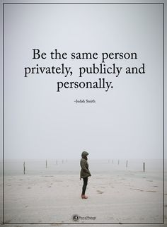 Be the same person privately, publicly and personally. - Judah Smith #powerofpositivity #positivewords #positivethinking #inspirationalquote #motivationalquotes #quotes #life #love #hope #faith #respect #personally #publicly #privately #person