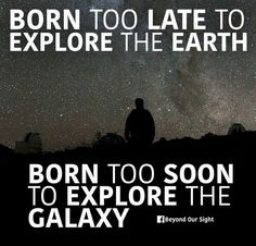 """Since science says I'm composed of """"star dust"""", maybe I HAVE explored the galaxy...?!!! I'm sure it was beyond imagination! - MFB"""