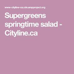 Supergreens springtime salad - Cityline.ca Super Greens, Spring Time, Salad, Salads, Lettuce
